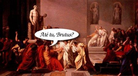Até tu, brutus?