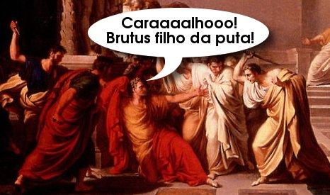 Brutus filho da puta