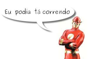Flash: Eu podia tá correndo.
